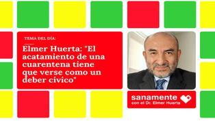 """Elmer Huerta: """"El acatamiento de una cuarentena tiene que verse como un deber cívico"""""""