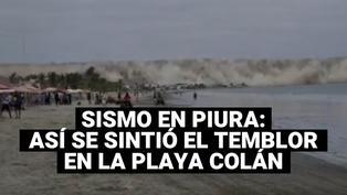 Piura: Así es como se vivió el fuerte temblor en la playa Colán