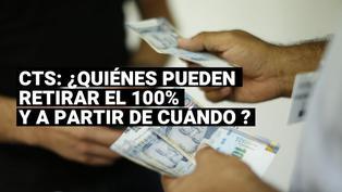 CTS:¿Quiénes podrán retirar el 100% de sus fondos y a partir de cuándo?