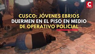 Cusco: Jóvenes ebrios duermen en el piso en medio de operativo policial