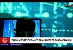 Trabajadores de entidad bancaria formaban parte de banda criminal