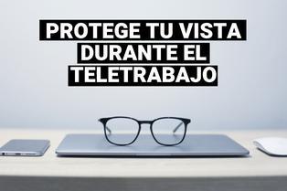 Consejos para el cuidado de la salud visual durante el teletrabajo
