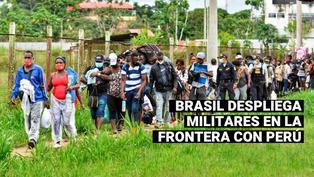 Brasil autoriza el uso de las Fuerzas Armadas en la frontera con Perú para impedir el ingreso de migrantes extranjeros