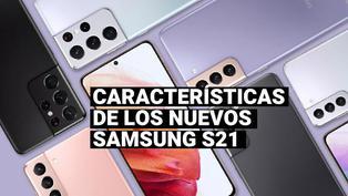 Estos son las principales características de los nuevos Samsung Galaxy S21