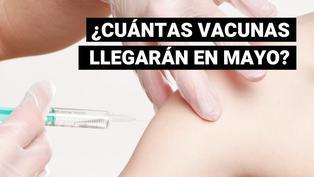 COVID-19: ¿Cuántas vacunas y de qué laboratorios llegarán a Perú en mayo?