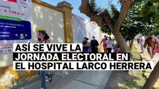 Elecciones 2021: así se desarrolla la jornada electoral en el hospital Larco Herrera