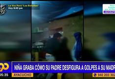 Niña graba a su padre cuando agrede a su madre en Ayacucho (VIDEO)