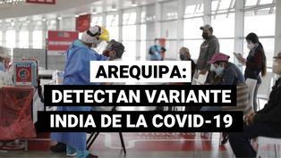 Gobierno identificó la variante india del COVID-19 en Arequipa, ¿qué otras variantes hay en el país?