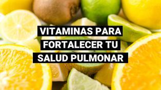 Cuatro vitaminas esenciales que no deben faltar para reforzar tu salud pulmonar