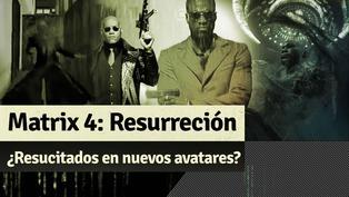 Matrix 4 Resurrección: ¿Resucitaron en nuevos cuerpos?